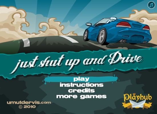 Just Shut Up And Drive Car Game